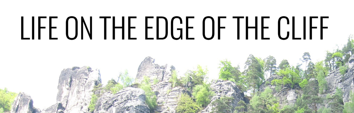 Life on the Edge of the Cliff -